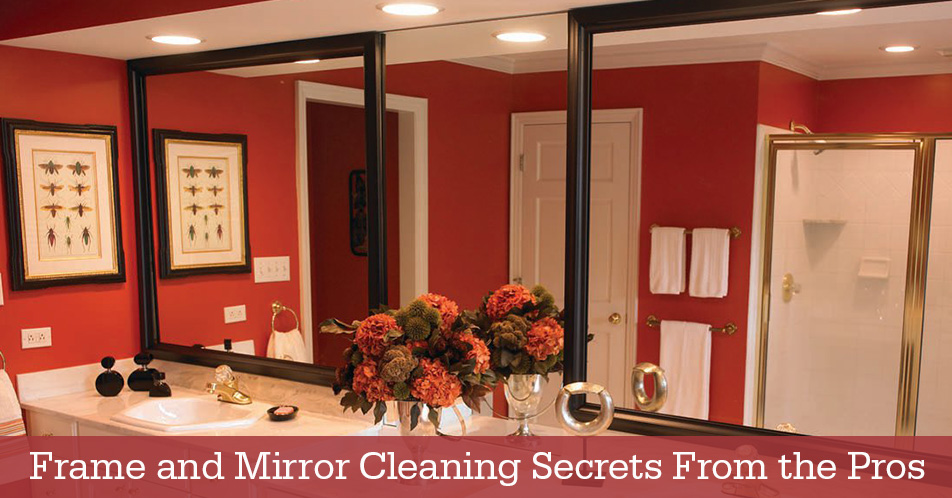 Frame and Mirror Cleaning Secrets From the Pros
