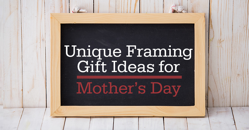 Unique Framing Gift Ideas for Mother's Day