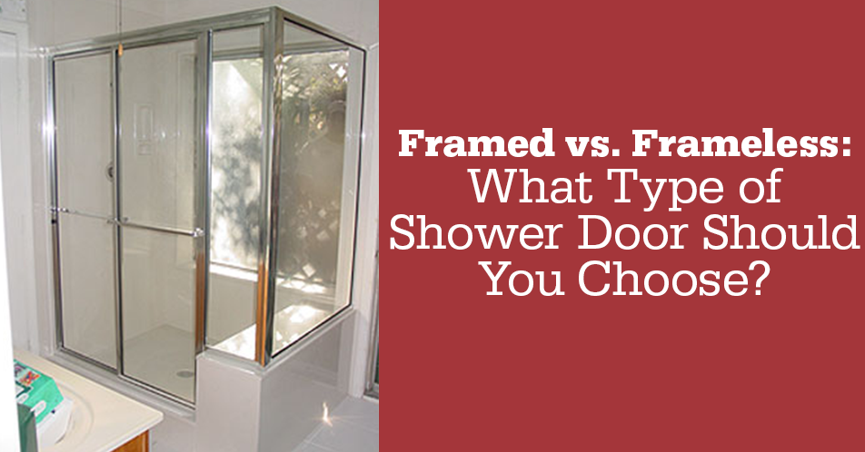 Framed vs. Frameless: What Type of Shower Door Should You Choose?