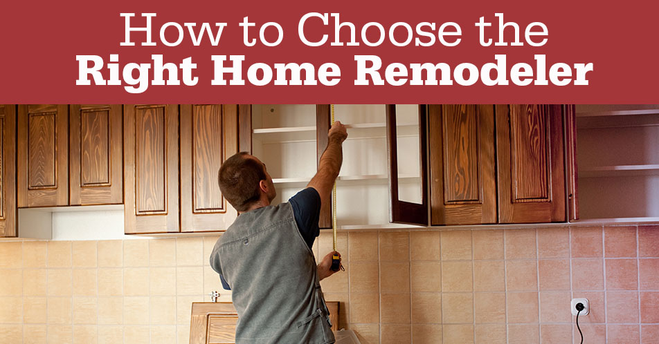 How to Choose the Right Home Remodeler