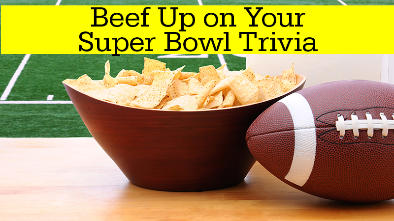 Beef Up on Your Super Bowl Trivia