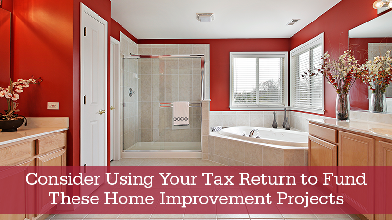 Consider Using Your Tax Return to Fund These Home Improvement Projects