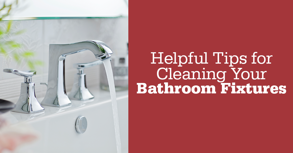 Helpful Tips for Cleaning Your Bathroom Fixtures