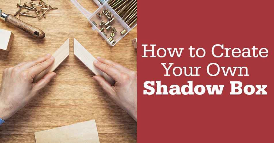 How to Create Your Own Shadow Box