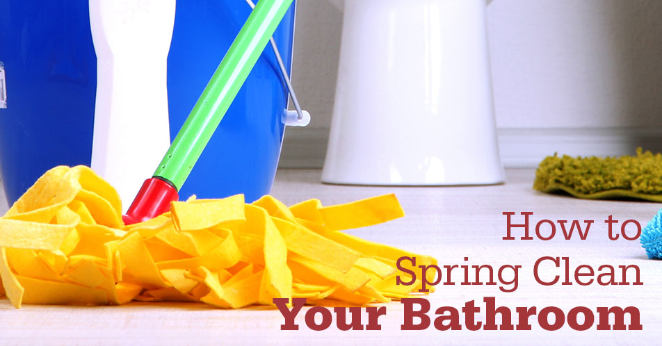 How to Spring Clean Your Bathroom