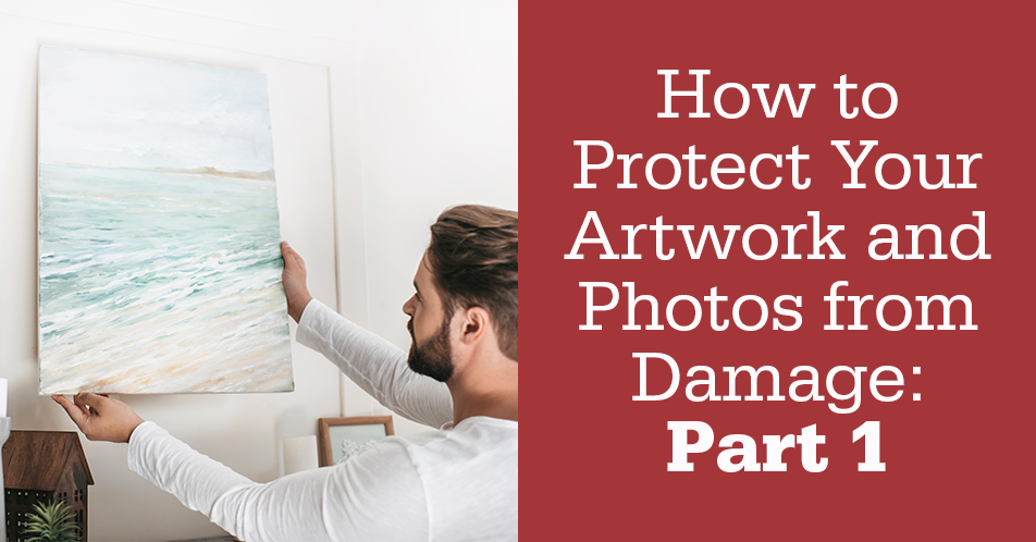 How to Protect Your Artwork and Photos from Damage: Part 1