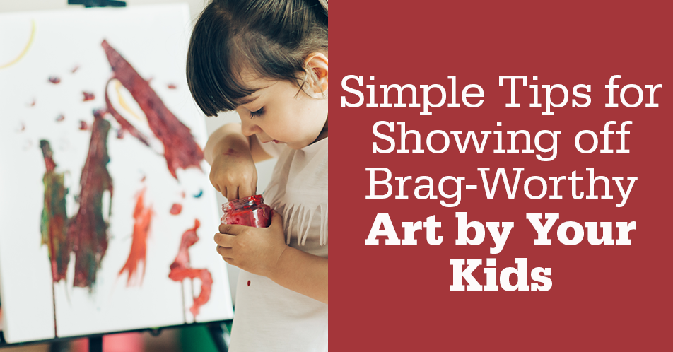 Simple Tips for Showing off Brag-Worthy Art by Your Kids